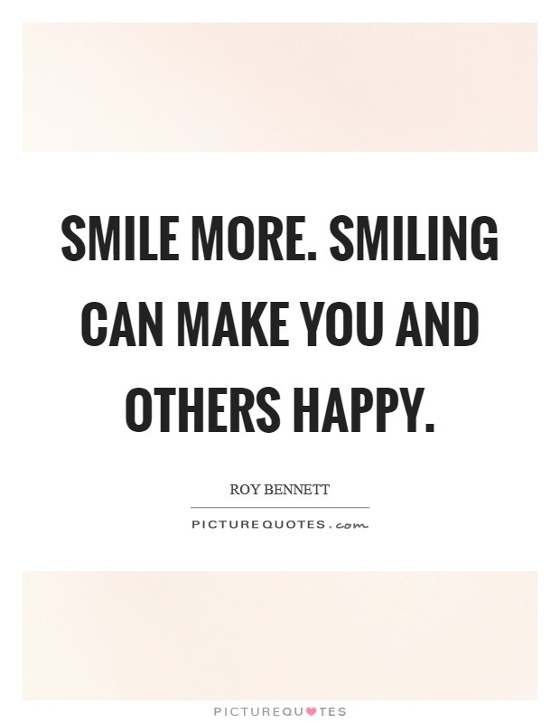 Smile more. Smiling can make you and others happy Picture Quote #1