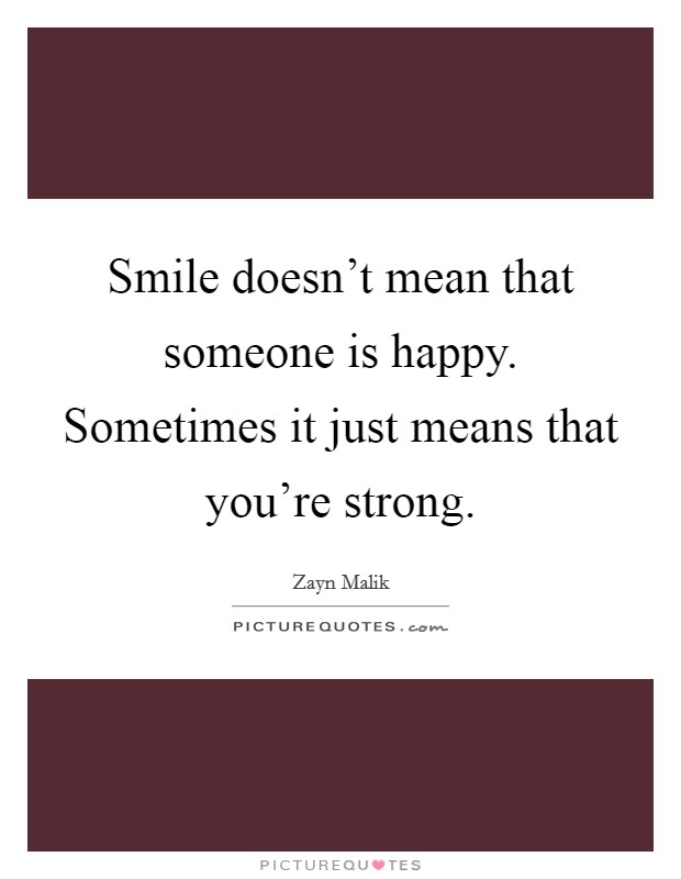 Smile doesn't mean that someone is happy. Sometimes it just means that you're strong Picture Quote #1