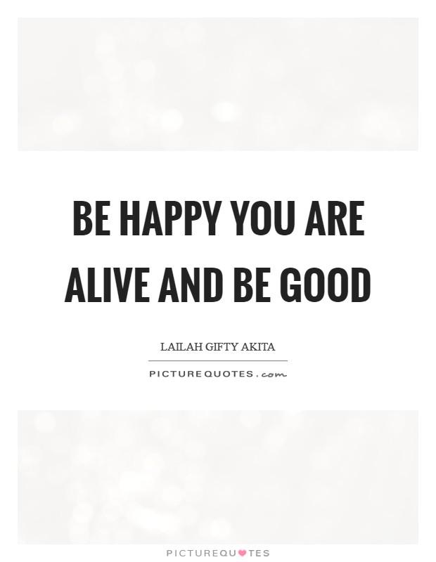 happy to be alive quotes sayings happy to be alive picture quotes