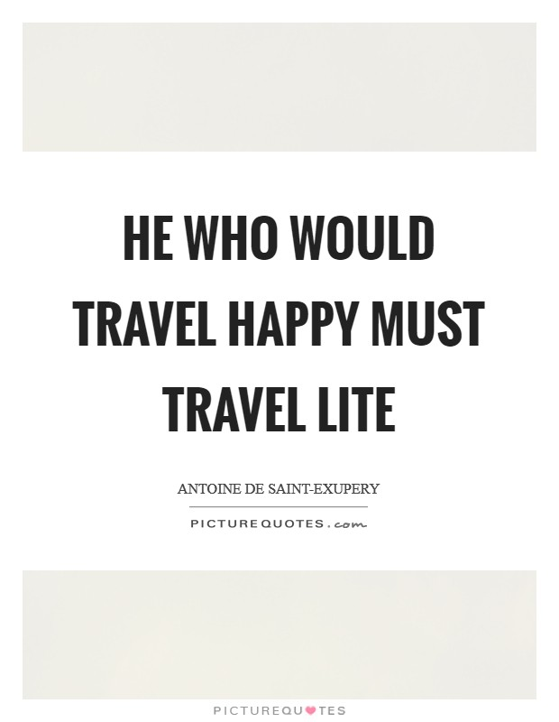He who would travel happy must travel lite Picture Quote #1