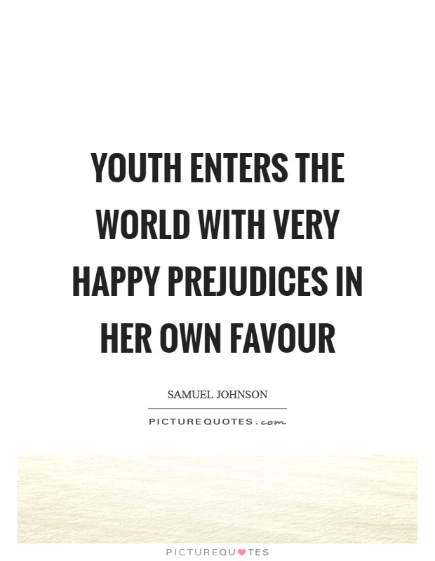 Youth enters the world with very happy prejudices in her own favour Picture Quote #1