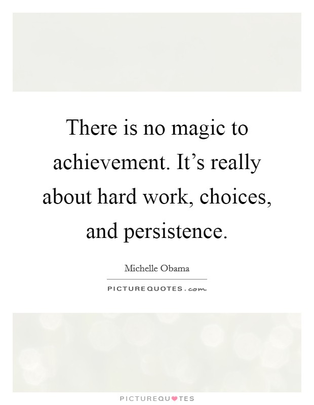 There is no magic to achievement. It's really about hard work, choices, and persistence Picture Quote #1