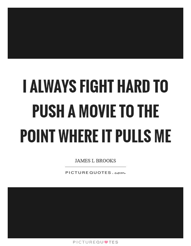 I always fight hard to push a movie to the point where it pulls me Picture Quote #1