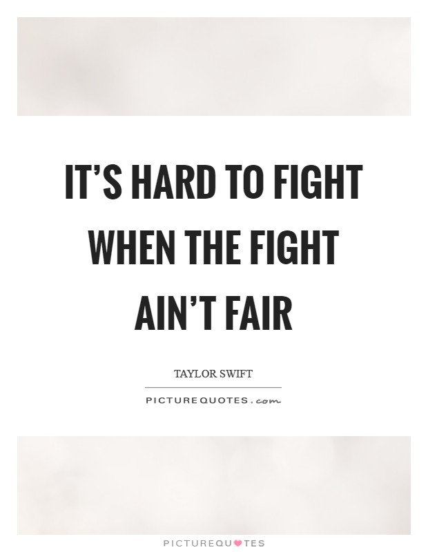 It's hard to fight when the fight ain't fair Picture Quote #1