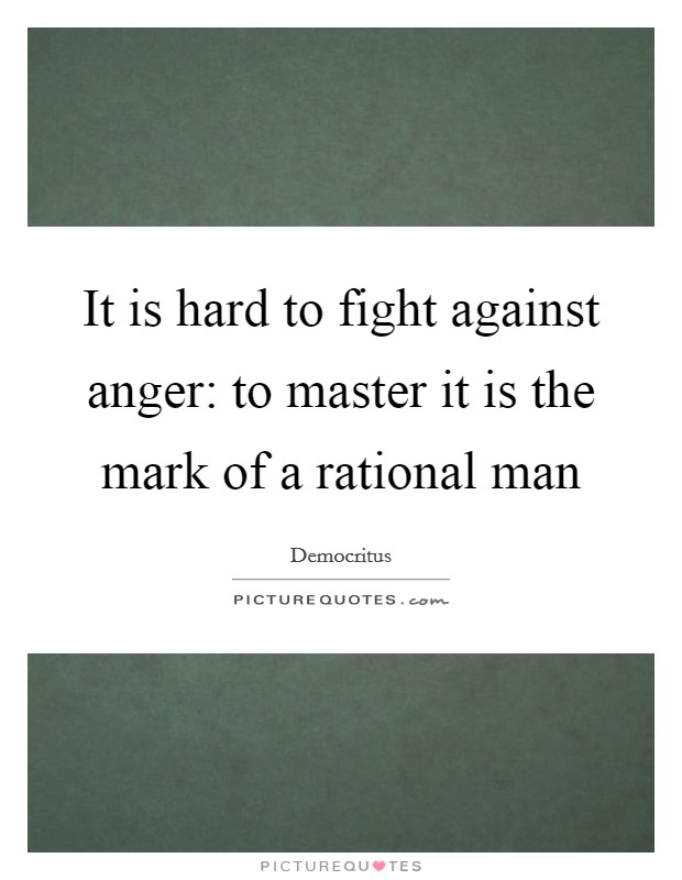 It is hard to fight against anger: to master it is the mark of a rational man Picture Quote #1