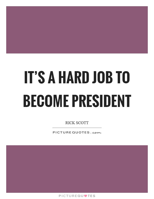 It's a hard job to become president Picture Quote #1