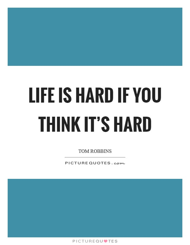 Life is hard if you think it's hard Picture Quote #1