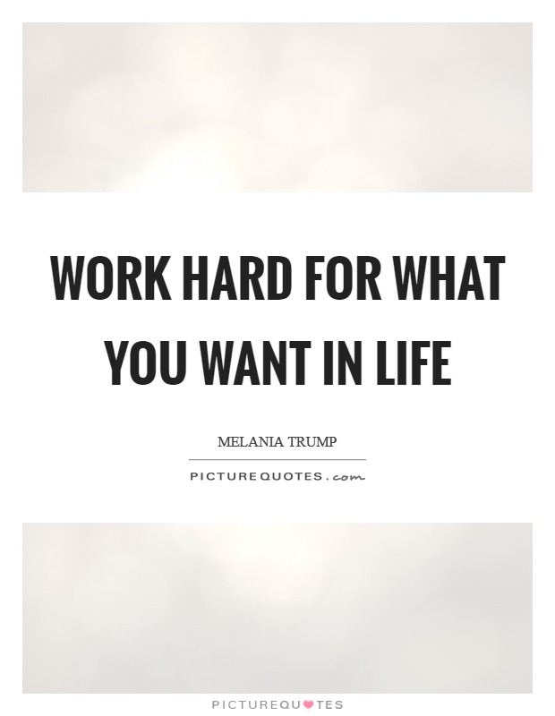 Work hard for what you want in life Picture Quote #1