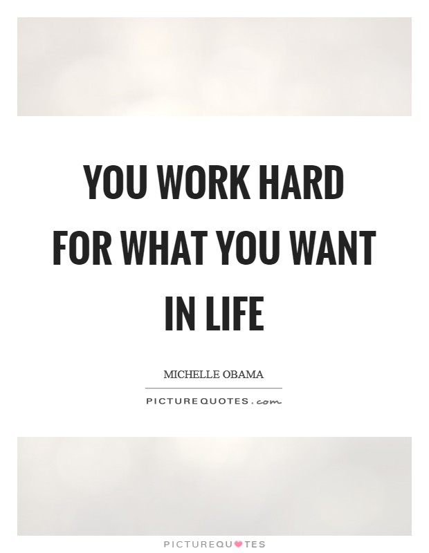 You work hard for what you want in life Picture Quote #1
