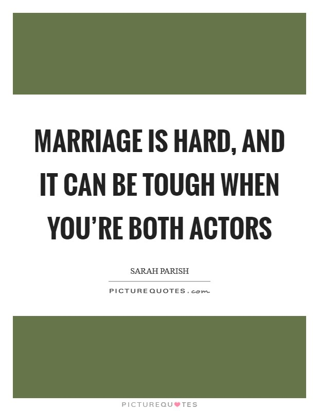 Marriage is hard, and it can be tough when you're both actors Picture Quote #1