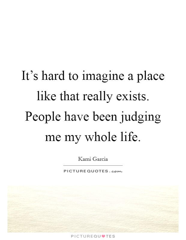It 39 S Hard To Imagine A Place Like That Really Exists People Picture Quotes