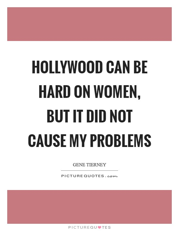 Hollywood can be hard on women, but it did not cause my problems Picture Quote #1