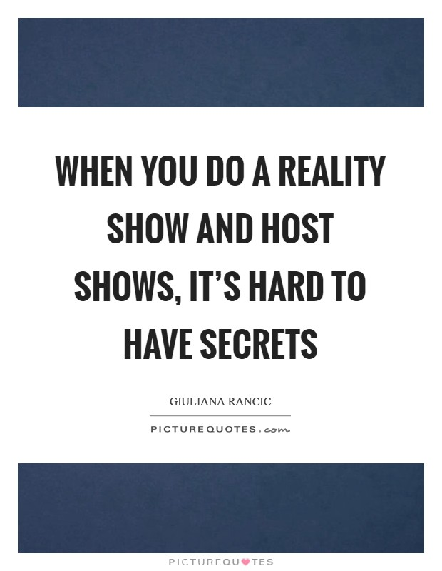 When you do a reality show and host shows, it's hard to have secrets Picture Quote #1
