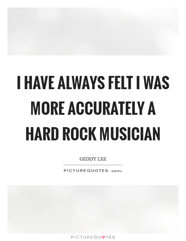 I have always felt I was more accurately a Hard Rock musician Picture Quote #1