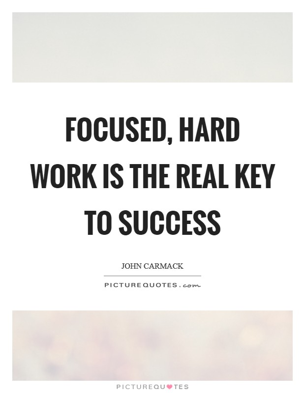 Focused, hard work is the real key to success Picture Quote #1