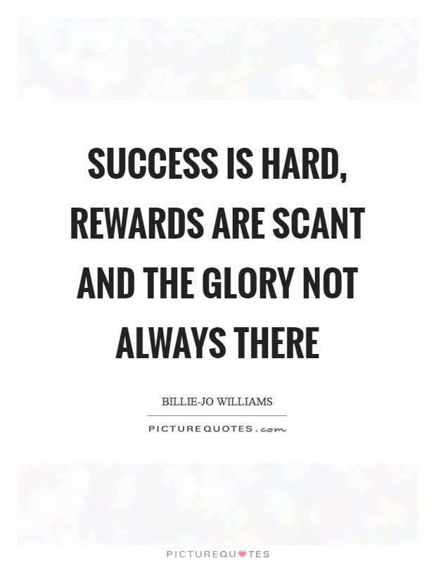 Success is hard, rewards are scant and the glory not always there Picture Quote #1