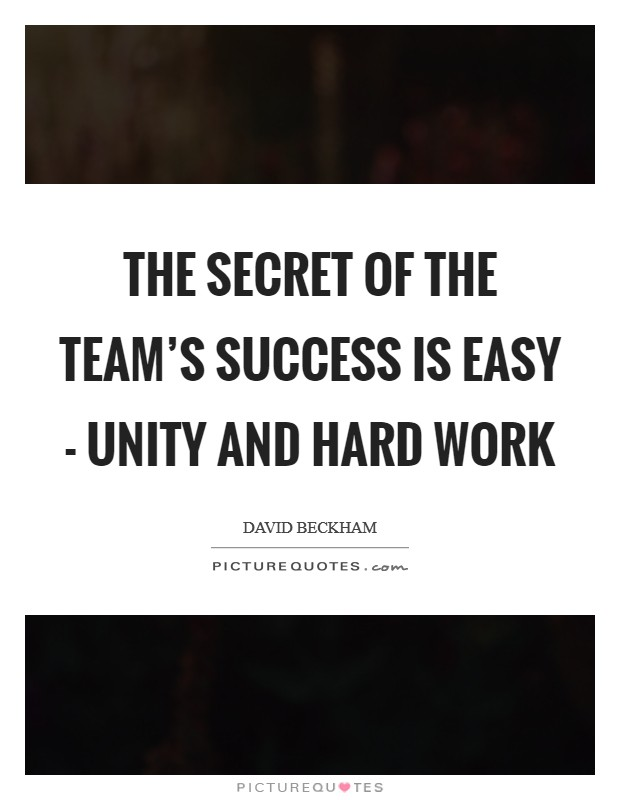 The secret of the team's success is easy - unity and hard work Picture Quote #1