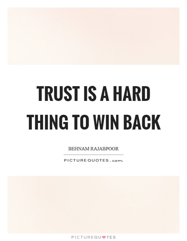 Trust is a hard thing to win back Picture Quote #1