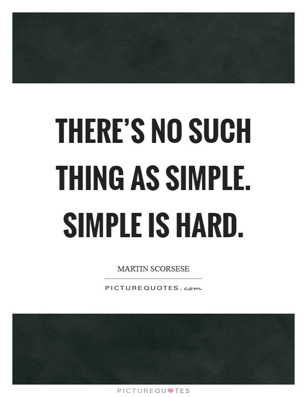 There's no such thing as simple. Simple is hard Picture Quote #1
