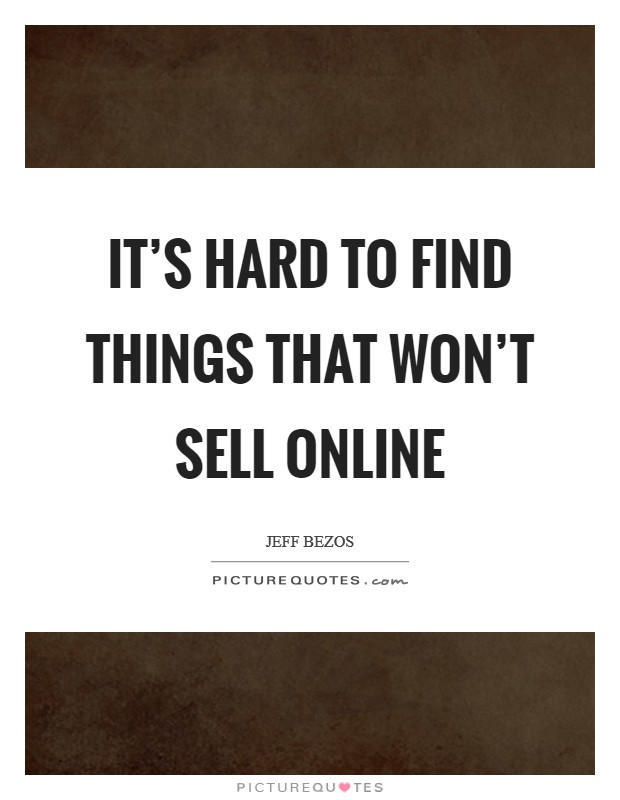 It's hard to find things that won't sell online Picture Quote #1