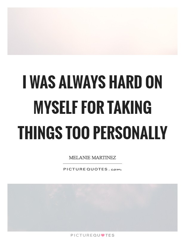 I was always hard on myself for taking things too personally Picture Quote #1