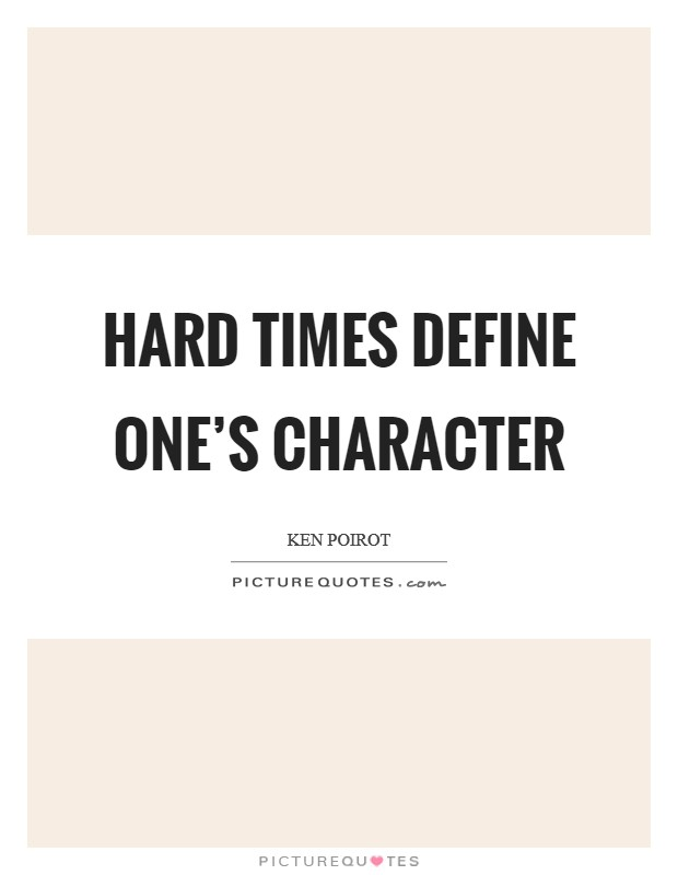 Hard times define one's character Picture Quote #1