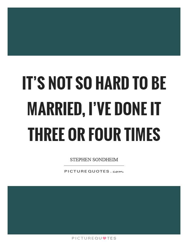 It's not so hard to be married, I've done it three or four times Picture Quote #1
