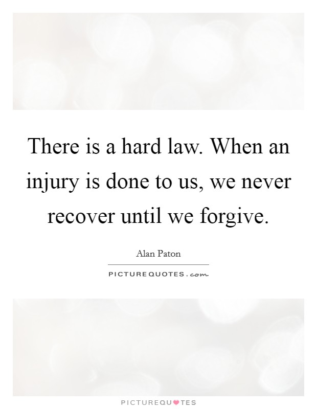 There is a hard law. When an injury is done to us, we never recover until we forgive Picture Quote #1