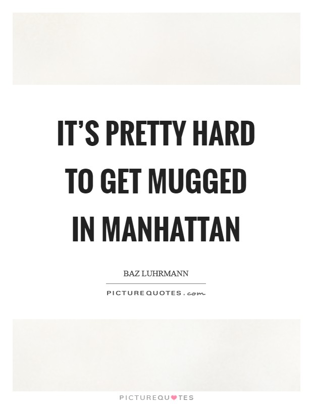 It's pretty hard to get mugged in Manhattan Picture Quote #1