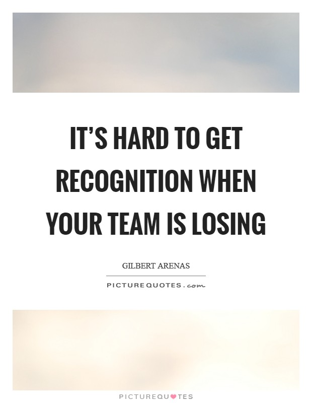 It's hard to get recognition when your team is losing Picture Quote #1