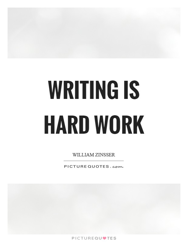 Writing is hard work Picture Quote #1