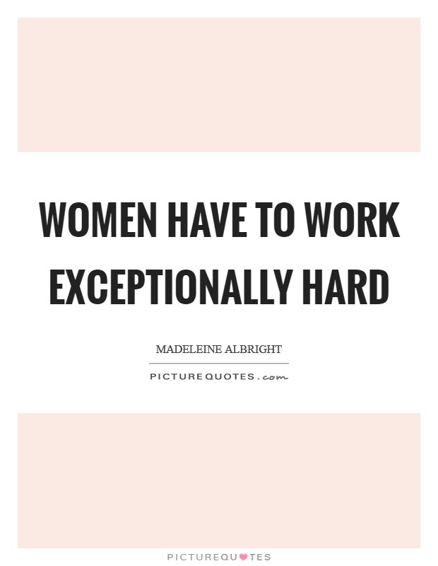 Women have to work exceptionally hard Picture Quote #1