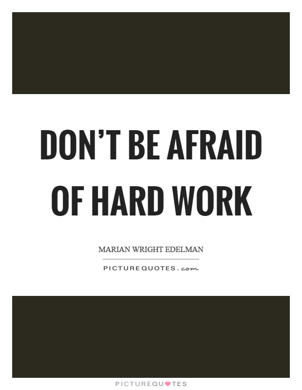 Don't be afraid of hard work Picture Quote #1