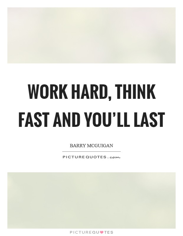 Work hard, think fast and you'll last Picture Quote #1