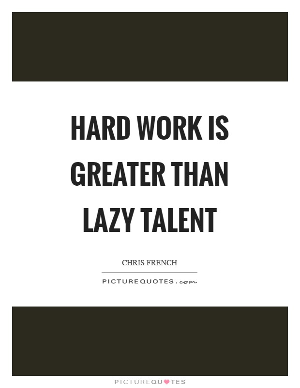 Hard work is greater than lazy talent Picture Quote #1