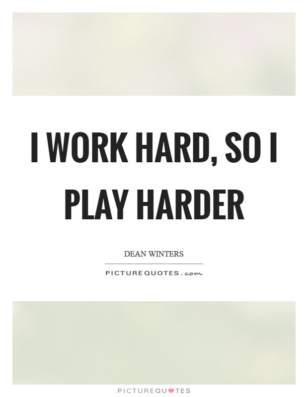 I work hard, so I play harder Picture Quote #1