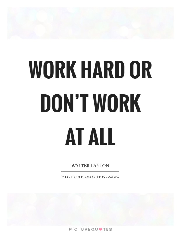 Work hard or don't work at all Picture Quote #1