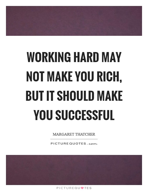 Working hard may not make you rich, but it should make you successful Picture Quote #1