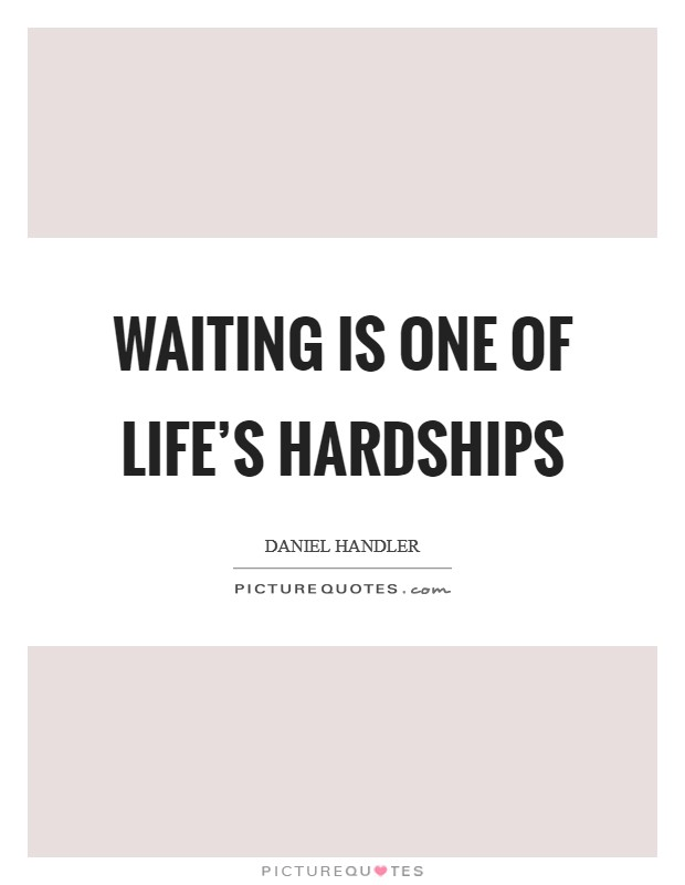 Waiting is one of life's hardships Picture Quote #1