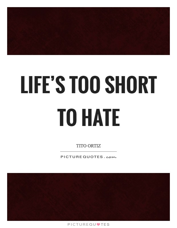 Life's too short to hate Picture Quote #1