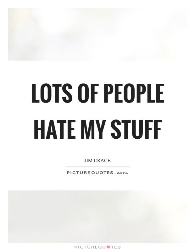 Lots of people hate my stuff Picture Quote #1