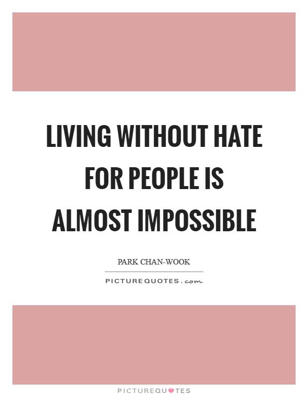 Living without hate for people is almost impossible Picture Quote #1