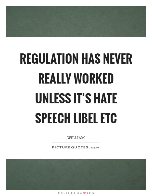 regulation of hate speech essay Hate speech is comprised of verbal, pictorial or symbolic expressions of hatred against racial, religious, or ethnic groups, homosexuals, and women boundaries of the first amendment are at the center of the legal debates about free speech and hate speech.