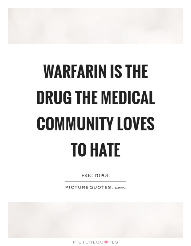 Warfarin is the drug the medical community loves to hate Picture Quote #1
