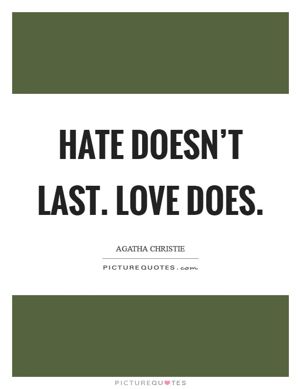 Hate doesn't last. Love does Picture Quote #1
