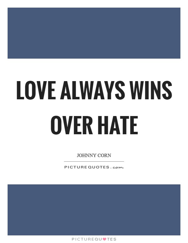 Love Always Wins Quotes Awesome Love Always Wins Over Hate Picture Quotes