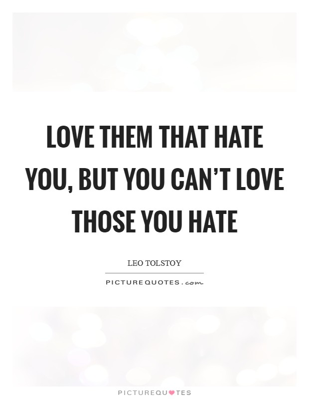 Love them that hate you, but you can't love those you hate Picture Quote #1
