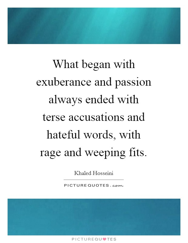What began with exuberance and passion always ended with terse accusations and hateful words, with rage and weeping fits Picture Quote #1