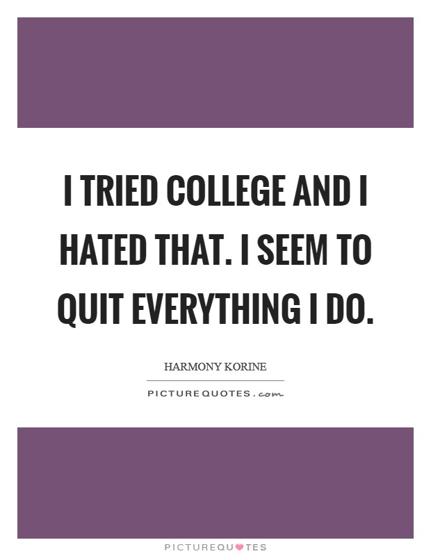 Hating College Quotes & Sayings   Hating College Picture Quotes