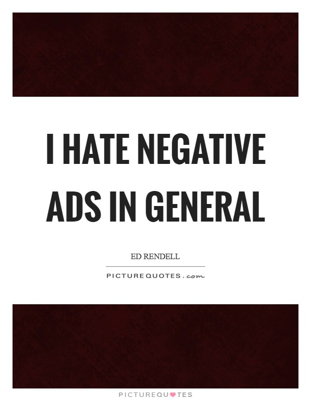I hate negative ads in general Picture Quote #1